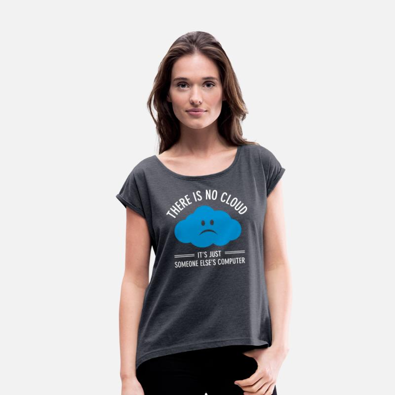 Engineer T-Shirts - There Is No Cloud... - Women's Rolled Sleeve T-Shirt navy heather