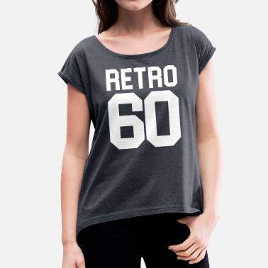 Sixtieth Birthday sixtieth birthday - Team Retro - Women's T-Shirt with rolled up sleeves