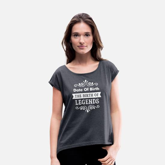 Date T-Shirts - (Date Of Birth) The Birth Of Legends - Women's Rolled Sleeve T-Shirt heather navy