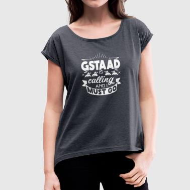 Gastaad is calling an i must go - T-Shirt - Frauen T-Shirt mit gerollten Ärmeln