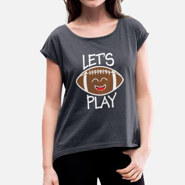 Football Play Play Football Let's Play - Women's T-Shirt with rolled up sleeves