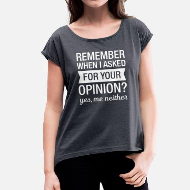 Asked For Remember When I Asked For Your Opinion? - Camiseta con manga enrollada mujer