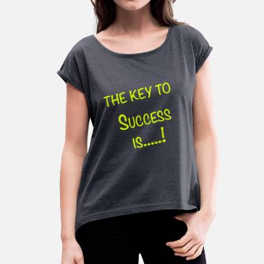 Key Success The Key To Success Is....! - Women's T-Shirt with rolled up sleeves