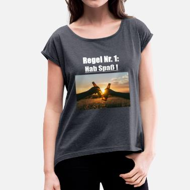 Rule No 1 Rule # 1: Have fun! - Women's T-Shirt with rolled up sleeves