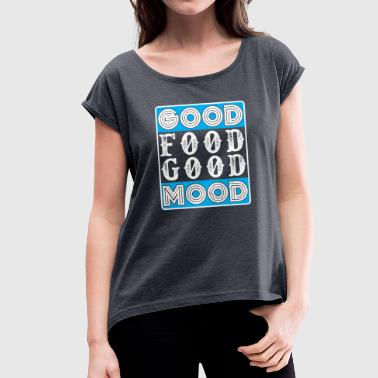 Mood Food Good Food Good Mood - Women's T-Shirt with rolled up sleeves