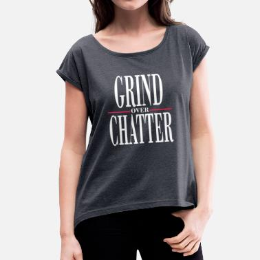 Chatter Grind over Chatter - Women's T-Shirt with rolled up sleeves