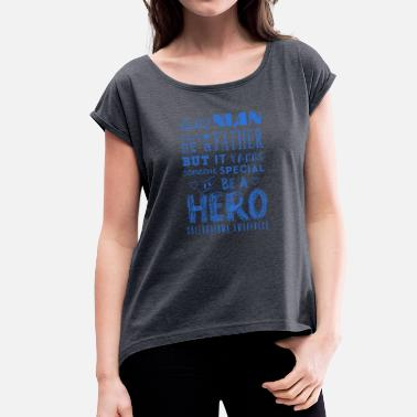 Scleroderma A Father and a Hero Scleroderma Awareness - Women's T-Shirt with rolled up sleeves