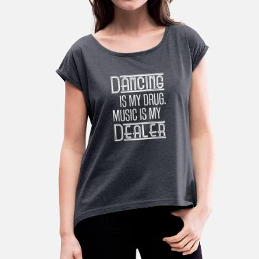 Slogan Dance Dancing - Women's T-Shirt with rolled up sleeves