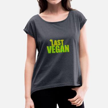 At Last Last vegan - Women's T-Shirt with rolled up sleeves
