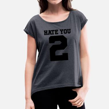 I Hate You I hate you too | Hate you 2 - Women's T-Shirt with rolled up sleeves