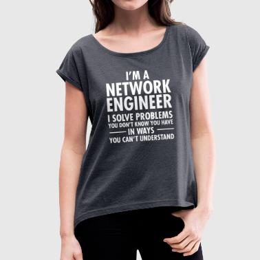 Geek Network Engineer Solve Problems - Women's T-Shirt with rolled up sleeves