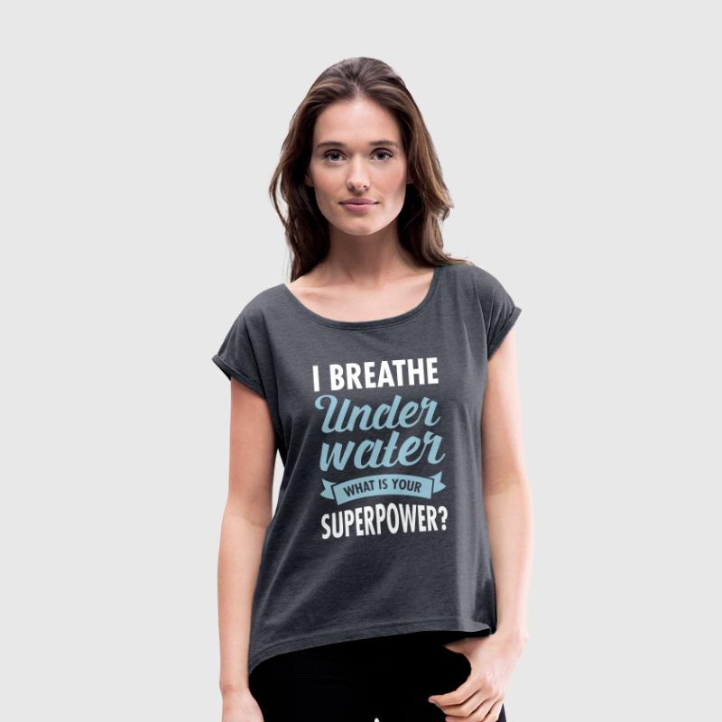 I Breathe Underwater - What Is Your Superpower? - Women's T-shirt with rolled up sleeves
