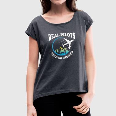 Real Pilot Real Pilots Need No Engine Gift Idea - Women's T-Shirt with rolled up sleeves