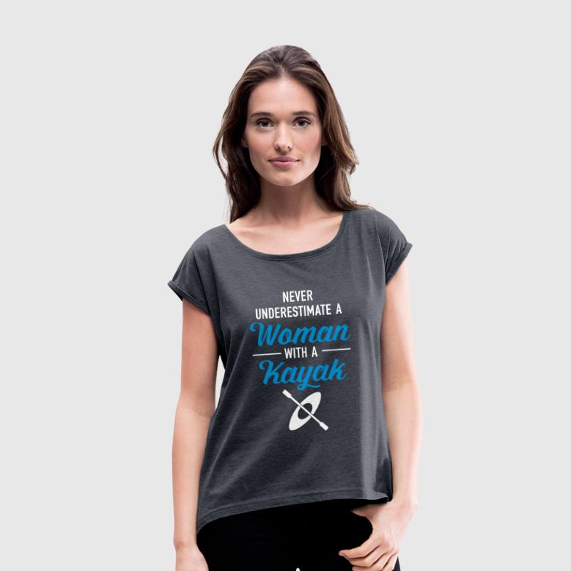 Never Underestimate A Woman With A Kayak - Women's T-shirt with rolled up sleeves