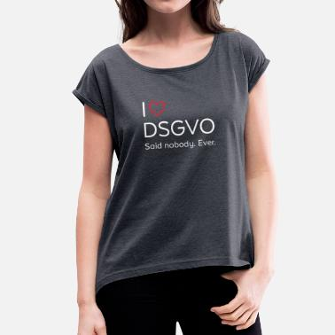 Gdpr I love DSGVO (or not ....) - Women's T-Shirt with rolled up sleeves