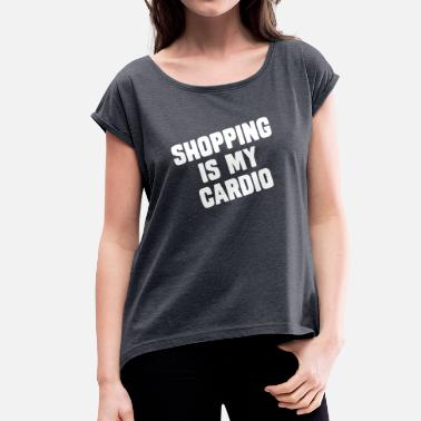 Cardio Shopping Is My Cardio - Frauen T-Shirt mit gerollten Ärmeln