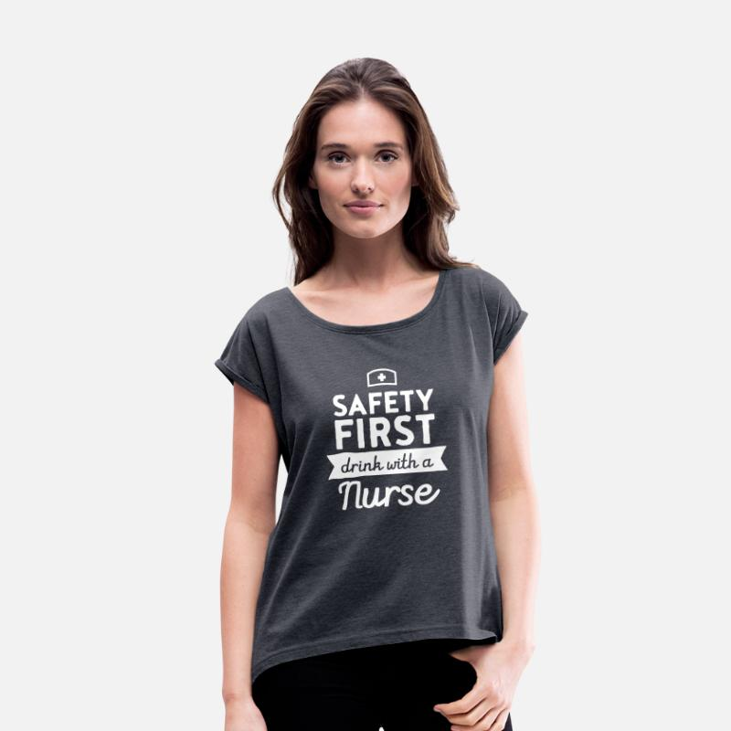 Beer T-Shirts - Safety First - Drink With A Nurse - Women's Rolled Sleeve T-Shirt navy heather