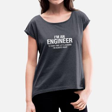 Engineer I´m An Engineer - To Save Time Let's Assume.... - Women's T-Shirt with rolled up sleeves