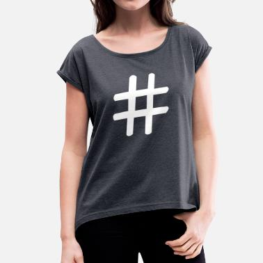 Hashtag hashtag - Women's T-Shirt with rolled up sleeves