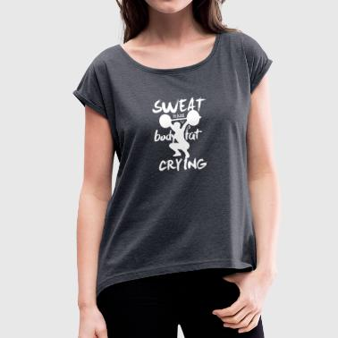 Sweat is just body fat - Women's T-Shirt with rolled up sleeves