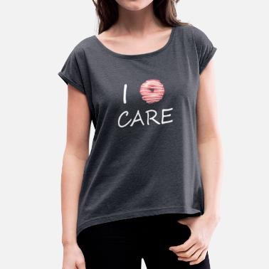 I Dont Care I dont care 1 - Women's T-Shirt with rolled up sleeves