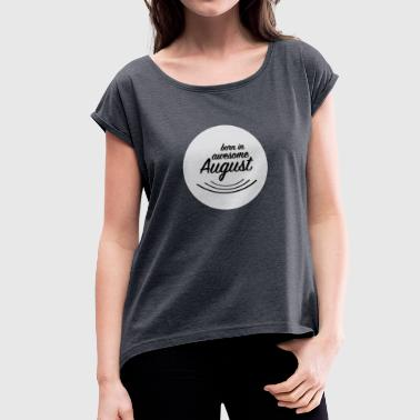 Born August - Women's T-Shirt with rolled up sleeves