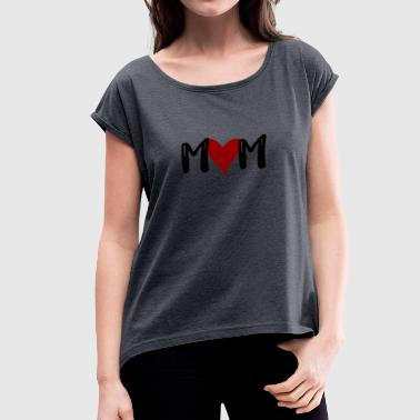 M ♥ M - Mom with heart - Women's T-Shirt with rolled up sleeves