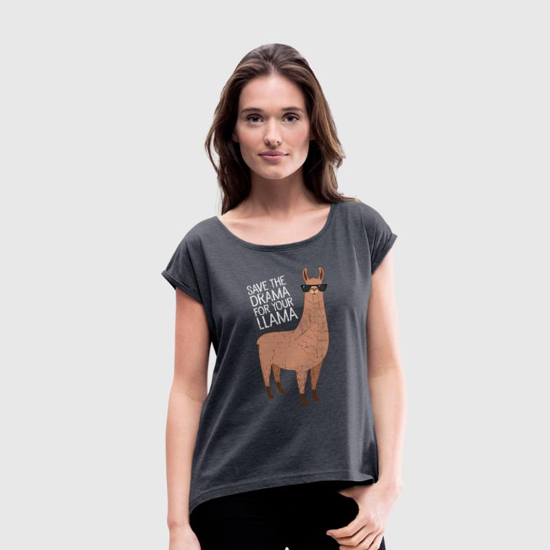 Save The Drama For Your Llama T-Shirts - Women's T-shirt with rolled up sleeves