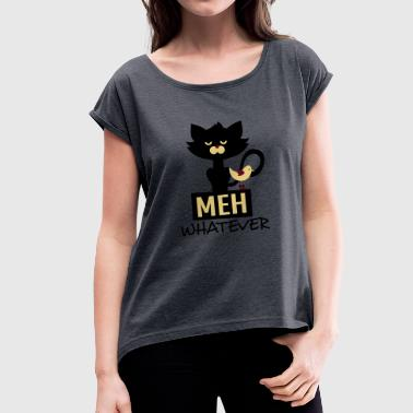 Meow... whatever thinks the grumpy cat - Women's T-shirt with rolled up sleeves
