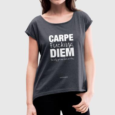 Carpe Fucking Diem - Women's T-shirt with rolled up sleeves