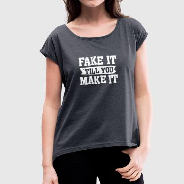 Fake It ´ Till You Make It - Women's T-shirt with rolled up sleeves