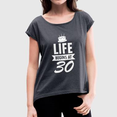 Life Begins At 30 - Women's T-Shirt with rolled up sleeves