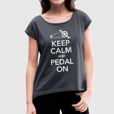 Cyclist | Keep Calm And Pedal On - Women's T-shirt with rolled up sleeves