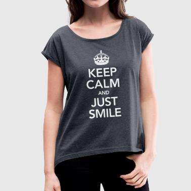 Just Smile Keep Calm And Just Smile - Women's T-Shirt with rolled up sleeves