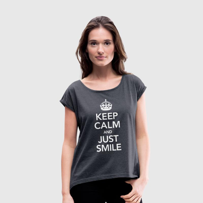 Keep Calm And Just Smile - Women's T-shirt with rolled up sleeves