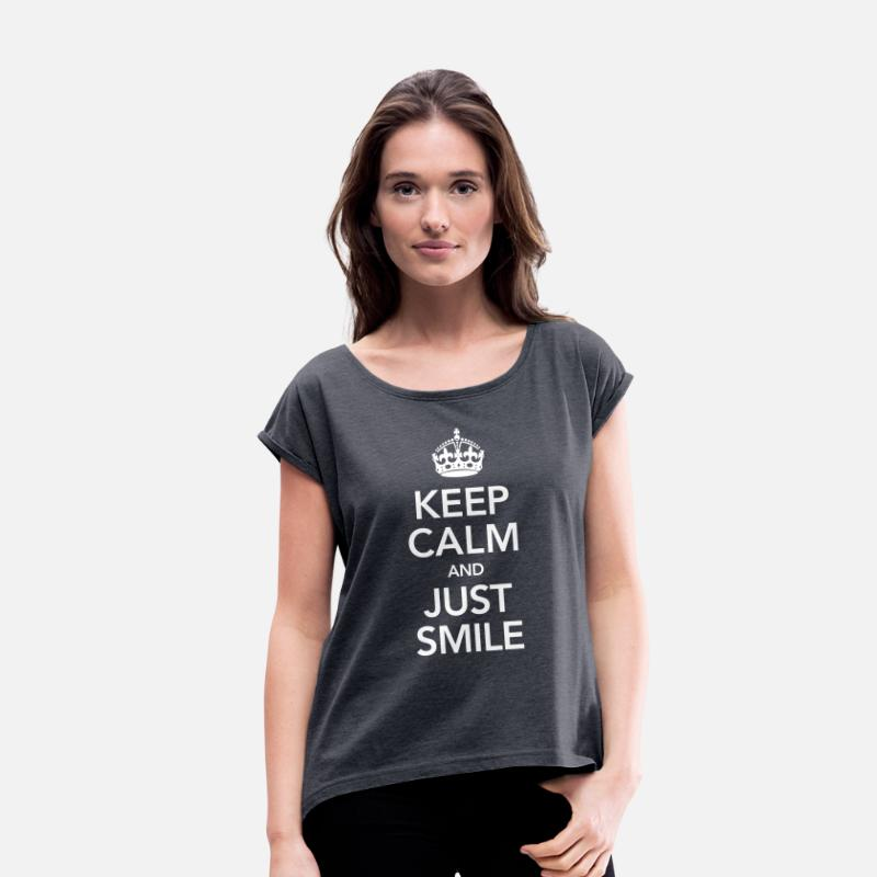 Smile T-Shirts - Keep Calm And Just Smile - Women's Rolled Sleeve T-Shirt navy heather