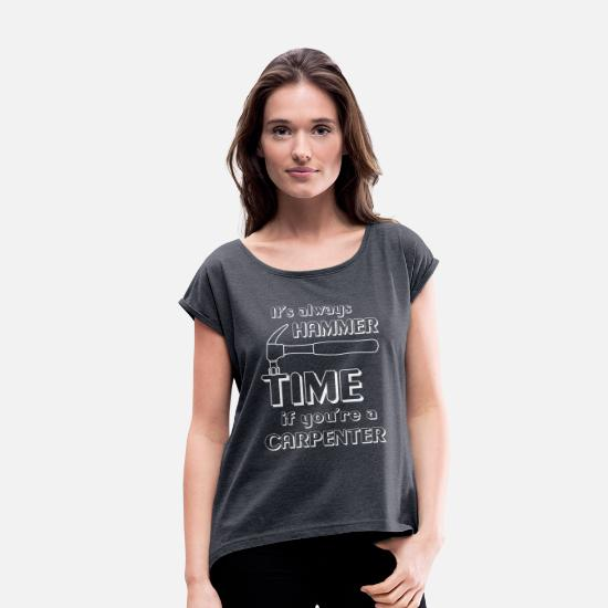 Career T-Shirts - It's Always Hammer Time if You're a Carpenter - Women's Rolled Sleeve T-Shirt heather navy