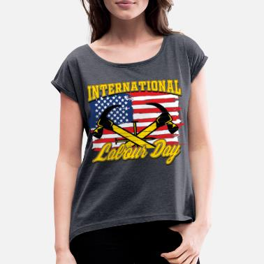 INTERNATIONAL WORKER S DAY - Women's Rolled Sleeve T-Shirt
