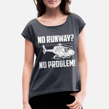 Runway No Runway No Problem - Women's T-Shirt with rolled up sleeves