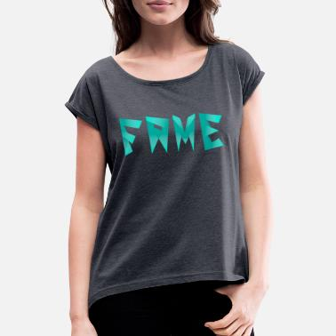 Fame Fame - Women's Rolled Sleeve T-Shirt