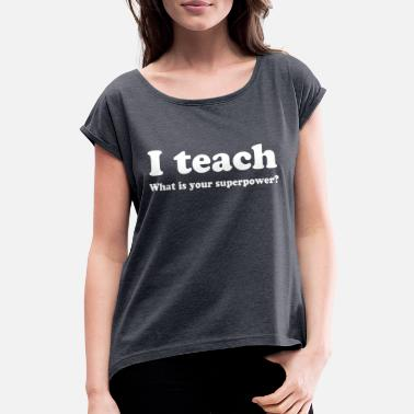 Teacher teacher - Women's Rolled Sleeve T-Shirt