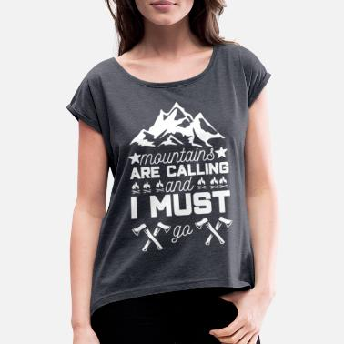 Mountains are calling and i must go - Women's Rolled Sleeve T-Shirt