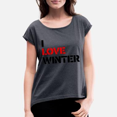 I Love Winter I love winter / I love winter - Women's T-Shirt with rolled up sleeves