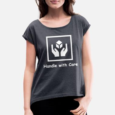 Handle with Care - Women's Rolled Sleeve T-Shirt