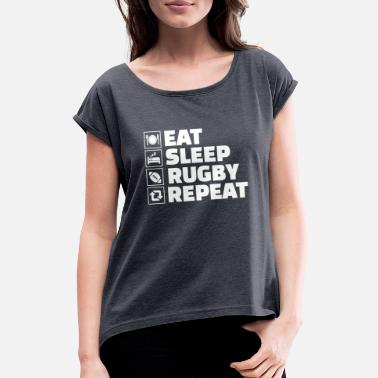 Rugby Eat Sleep Rugby Repeat Tackle Sports Player - Women's Rolled Sleeve T-Shirt