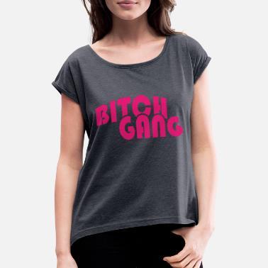 8942ed3973f8 Bitches Gangster Bitch Gang Gangster Tussi - Frauen T-Shirt mit gerollten  Ärmeln