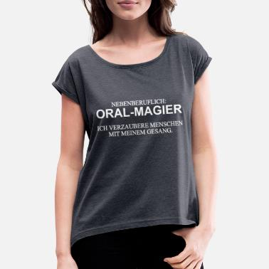 Capella Singer Are Oral Magicians - Funny Choir Gift - Women's Rolled Sleeve T-Shirt