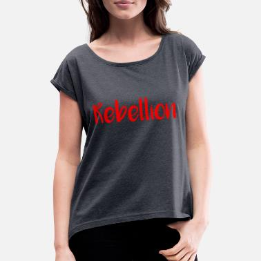 Rebellion rebellion - Women's Rolled Sleeve T-Shirt