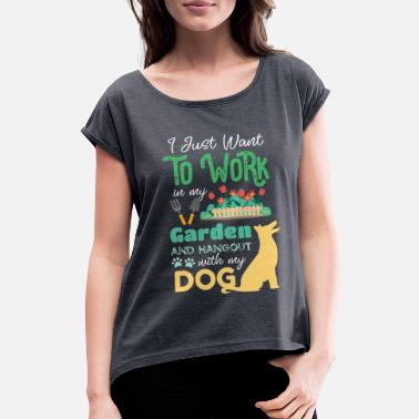 Garden I Just Want To Work On My Garden And Hangout With - Women's Rolled Sleeve T-Shirt