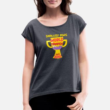 Small Small Penis World Champion Winner Since 2010 - Women's Rolled Sleeve T-Shirt